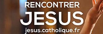 Rencontrer Jesus jesus.catholique.fr